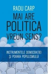Mai are politica vreun sens? Instrumentele democrației si povara populismului