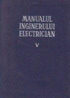 Manualul inginerului electrician Volumul lea