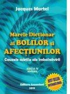 Marele Dictionar al Bolilor si Afectiunilor - cauzele subtile ale imbolnavirii, editia a IV-a revizuita