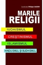 Marile religii. Iudaismul, crestinismul, islamismul, hinduismul si budhismul
