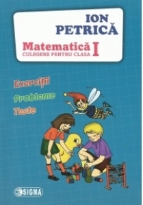Matematica. Exercitii, probleme, teste. Culegere pentru clasa I