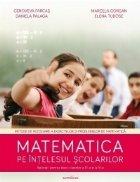 Matematica pe intelesul scolarilor. Metode de rezolvare a exercitiilor si problemelor de matematica - aplicatii pentru elevii claselor a III-a si a IV-a