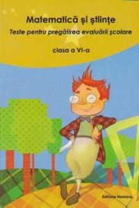 Matematica si stiinte. Teste pentru pregatirea evaluarii scolare - Clasa a VI-a