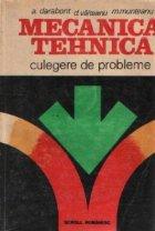 Mecanica tehnica - Culegere de probleme / Statica si cinematica