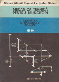 Mecanica tehnica pentru muncitori, Volumul al II-lea - Cinematica si aplicatiile ei tehnice