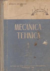 Mecanica tehnica, Volumul I - Manual pentru scolile tehnice de maistri, Anul I si II