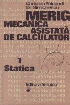 MERIG. Mecanica asistata de calculator, Volumul I - Statica