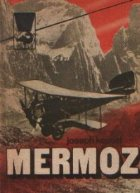 Mermoz, Volumul I