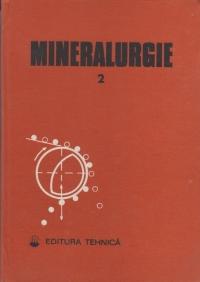 Mineralurgie, Volumul al II-lea - Concentrarea magnetica, electrica, procedee hidrometalurgice si termice, operatii auxiliare, control si optimizare, cercetare si proiectare