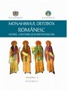 Monahismul Ortodox Romanesc - Istorie, Contributii si Repertorizare. Volumul I