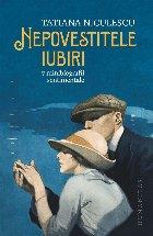 Nepovestitele iubiri.7 minibiografii sentimentale