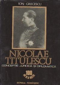 Nicolae Titulescu - Conceptie juridica si diplomatica (100 ani de la nastere)