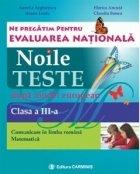 Noile teste dupa model european. Evaluarea nationala. Comunicare in limba romana. Matematica. Clasa a III-a
