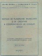 Notiuni de planificare financiara si de creditare a cooperativelor de consum satesti