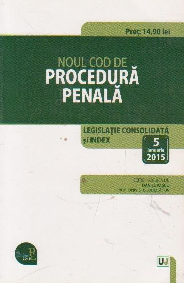 Noul Cod de procedura penala. Legislatie consolidata. 5 ianuarie 2015