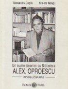 Un nume sinonim cu Biblioteca - Alex. Oproescu. Biobibliografie