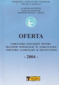 Oferta cercetarii stiintifice pentru transfer tehnologic in Agricultura si Industria Alimentara, Volumul al VIII-lea - 2004