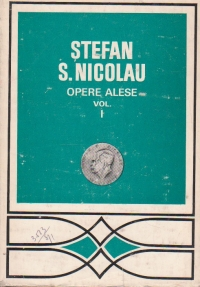 Opere alese, Volumul I - Stefan S. Nicolau