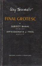 Opere, 1 - Final Grotesc si Subiect Banal (romane) si Appasionata (nuvele)