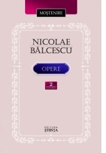 Opere. Volumul II. Nicolae Balcescu