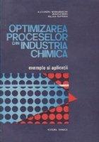 Optimizarea proceselor din industria chimica - Exemple si aplicatii