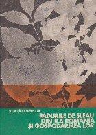 Padurile de sleau din R. S. Romania si gospodarirea lor