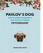 Pavlov s Dog: And 49 Other Experiments That Revolutionised Psychology