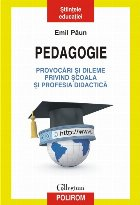 Pedagogie. Provocări şi dileme privind şcoala şi profesia didactică