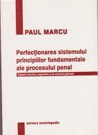 Perfectionarea sistemului principiilor fundamentale ale procesului penal Aspecte teoretice, legislative si de practica judiciara