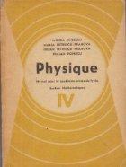 Physique - Manuel pour la qutrieme annee lycee, Section Mathematiques, IV (Fizica pentru anul IV de liceu, L. franceza, Sectia reala)
