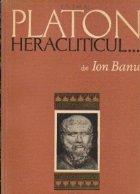 Platon Heraclitul - Contributie la istoria dialecticii