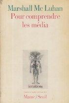 Pour compendre les media - Les prolongements technologique de l\'homme