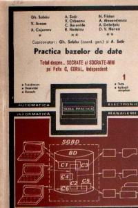 Practica bazelor de date - Totul despre...SOCRATE si SOCRATE-MINI pe Felix C, CORAL, Independent, Volumele I si II