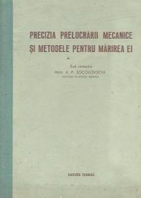 Precizia prelucrarii mecanice si metodele pentru marirea ei (traducere din limba rusa)