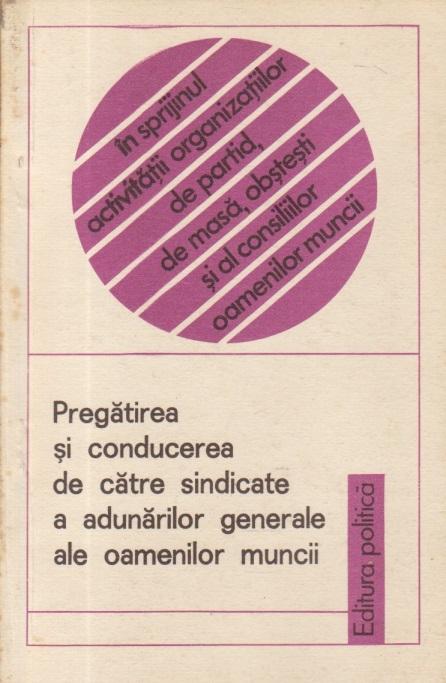 Pregatirea si conducerea de catre sindicate a adunarilor generale ale oamenilor muncii