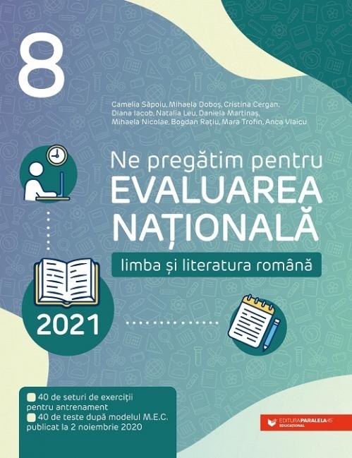 Ne pregătim pentru Evaluarea Națională 2021. Limba și literatura română. Clasa a VIII-a