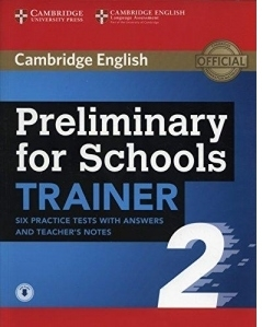 Preliminary for Schools Trainer 2 Six Practice Tests with Answers and Teacher s Notes with Audio