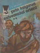 Prin taigaua Extremului Orient, Volumul al II-lea - Dersu Uzala. Amintiri dintr-o calatorie facuta prin tinutul Ussuri in anul 1907