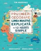 Prizonierii geografiei. Lumea noastră explicată în 12 hărți simple