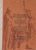 Probleme fundamentale ale istoriei patriei si Partidului Comunist Roman