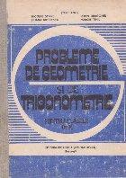 Probleme de geometrie si de trigonometrie pentru clasele IX-X (Editie 1991)