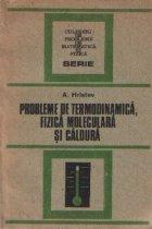 Probleme de termodinamica, fizica moleculara si caldura - pentru examenele de bacalaureat si admitere in invatamantul superior, Editia a II-a
