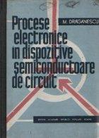 Procese electronice dispozitive semiconductoare circuit