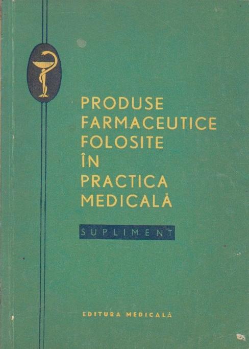 Produse Farmaceutice Folosite in Practica Medicala - Supliment 1968
