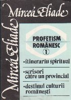 Profetism romanesc, 1 - Itinerariu spiritual. Scrisori catre un provincial. Destinul culturii romanesti