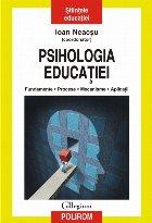 Psihologia educației. Fundamente. Procese. Mecanisme. Aplicaţii
