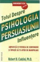 Psihologia persuasiunii - totul despre influentare. Amplifica-ti puterea de convingere si invata sa te aperi de manipulare