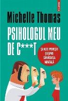Psihologul meu de c***t și alte povești despre sănătatea mintală