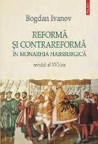 Reformă şi Contrareformă în Monarhia Habsburgică. Secolul al XVI-lea
