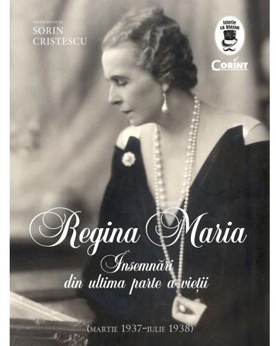 Regina Maria. Insemnari din ultima parte a vieti (martie 1937- iulie 1938)
